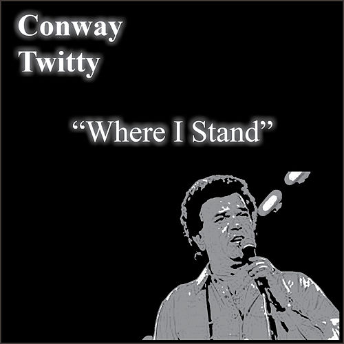 Where I Stand by Conway Twitty