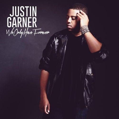 We Only Have Forever by Justin Garner
