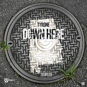 Down Here by Tyrone