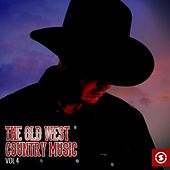 The Old West: Country Music, Vol. 4 by Various Artists