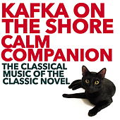 Kafka on the Shore Calm Companion: The Classical Music of the Classic Novel by Various Artists