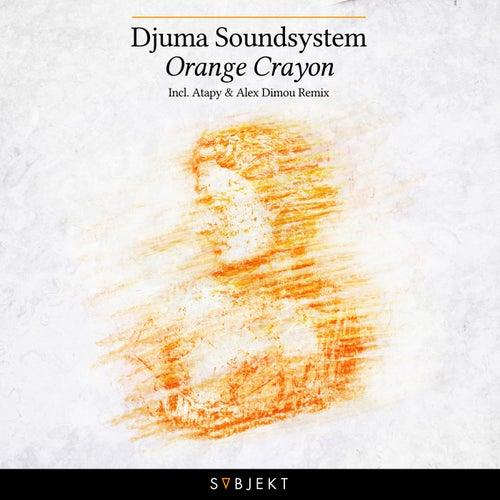 Orange Crayon by Djuma Soundsystem