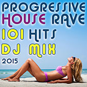 101 Progressive House Rave Hits DJ Mix 2015 by Various Artists