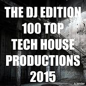 The DJ Edition 100 Top Tech House Productions 2015 by Various Artists