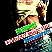 Ultimate Workout Music 2015 - Eurodance Hits by Various Artists
