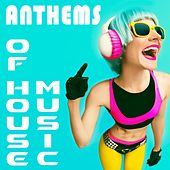 Anthems of House Music by Various Artists