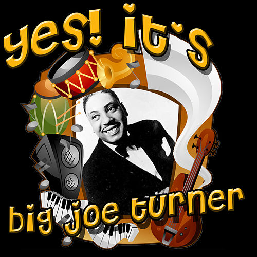 Yes! It's Big Joe Turner by Big Joe Turner