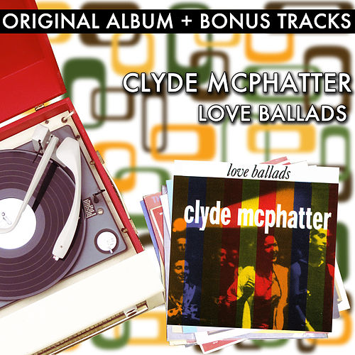 Love Ballads (With Bonus Tracks) by Clyde McPhatter