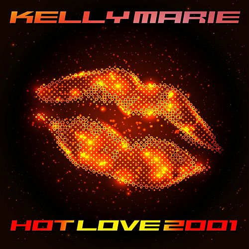 Hot Love 2001 by Kelly Marie