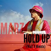 Hold Up (Wait A Minute) - Single by Marz