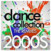 Dance Collection The Remixes 2000s by Various Artists