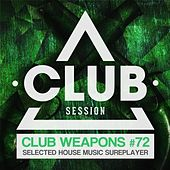 Club Session Pres. Club Weapons No. 72 by Various Artists