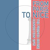 From Paris to Nice - The French House Connection 2015 by Various Artists