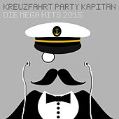 Kreuzfahrt Party Kapitän - Die Mega Hits 2015 by Various Artists