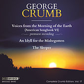 George Crumb: Voices from the Morning of the Earth; Complete Crumb Edition, Vol 17 by Various Artists