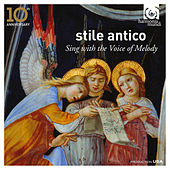 Sing with the Voice of Melody (10th Anniversary) by Stile Antico