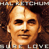 Sure Love by Hal Ketchum