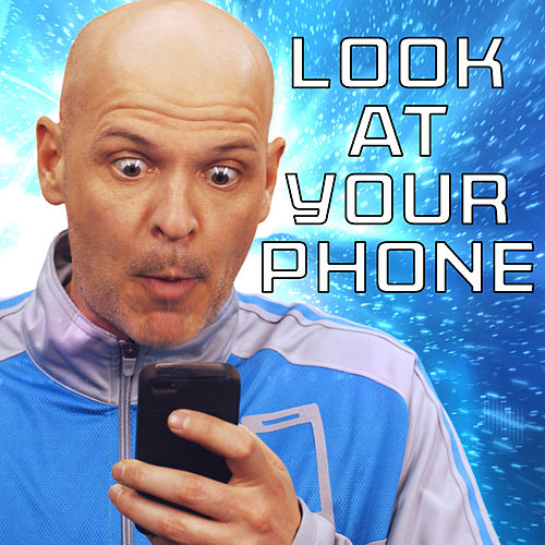 Look at Your Phone by The Key of Awesome