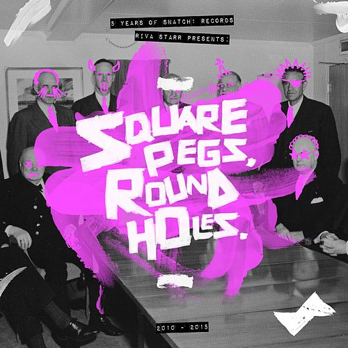 Riva Starr Presents Square Pegs, Round Holes: 5 Years of Snatch! Records Mixtape by Riva Starr