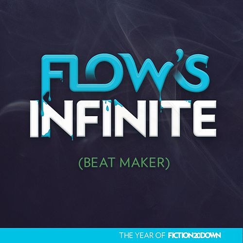 Flow's Infinite (Beat Maker) by Fiction 20 Down
