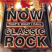Now That's What I Call Classic Rock by Various Artists