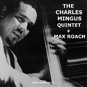 The Charles Mingus Quintet + Max Roach (Remastered 2014) by Charles Mingus