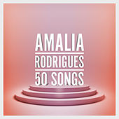 Amalia Rodrigues - 50 Songs von Amalia Rodrigues