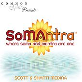 Somantra: Where Soma and Mantra Are One by Scott
