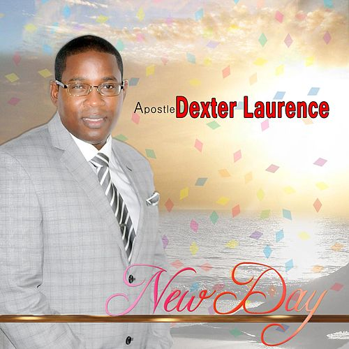 New Day by Apostle Dexter Laurence