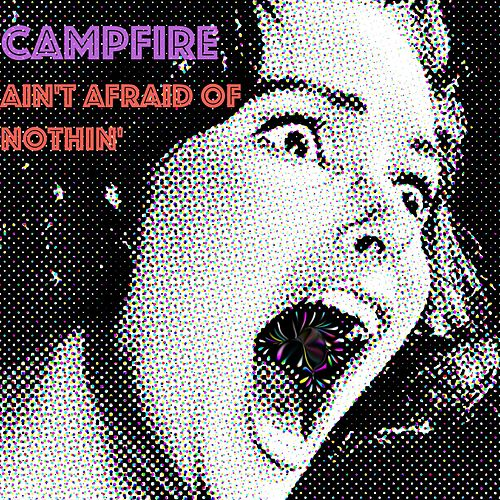 Ain't Afraid of Nothin' by Campfire