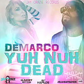 Yuh Nuh Dead (Blahdaff Nation Riddim) - Single by Demarco