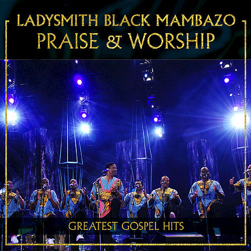 Praise & Worship by Ladysmith Black Mambazo