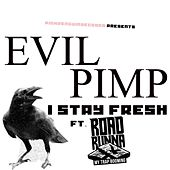 I Stay Fresh (feat. Road Runna) by Evil Pimp