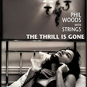 The Thrill Is Gone by Phil Woods