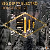 Big Dirty Electro House, Vol. 21 by Various Artists
