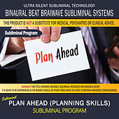 Plan Ahead (Planning Skills) by Binaural Beat Brainwave Subliminal Systems