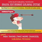 Risk Taking (Take More Chances) by Binaural Beat Brainwave Subliminal Systems