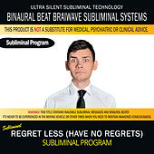 Regret Less (Have No Regrets) by Binaural Beat Brainwave Subliminal Systems
