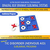 Tic Disorder (Nervous Aid) by Binaural Beat Brainwave Subliminal Systems