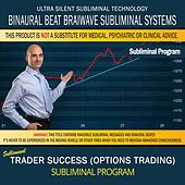 Trader Success (Options Trading) by Binaural Beat Brainwave Subliminal Systems