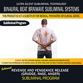 Revenge and Vengeance Release (Grudge, Rage, Anger) by Binaural Beat Brainwave Subliminal Systems
