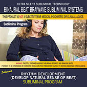 Rhythm Development (Develop Natural Sense of Beat) by Binaural Beat Brainwave Subliminal Systems
