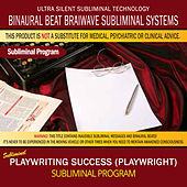 Playwriting Success (Playwright) by Binaural Beat Brainwave Subliminal Systems