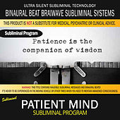 Patient Mind (Patience) by Binaural Beat Brainwave Subliminal Systems