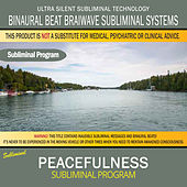 Peacefulness by Binaural Beat Brainwave Subliminal Systems