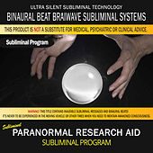 Paranormal Research Aid by Binaural Beat Brainwave Subliminal Systems