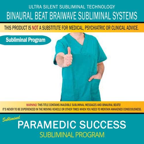 Paramedic Success by Binaural Beat Brainwave Subliminal Systems