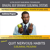 Quit Nervous Habits by Binaural Beat Brainwave Subliminal Systems