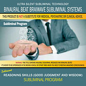 Reasoning Skills (Good Judgment and Wisdom) by Binaural Beat Brainwave Subliminal Systems