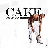 Cake by Soulja Boy